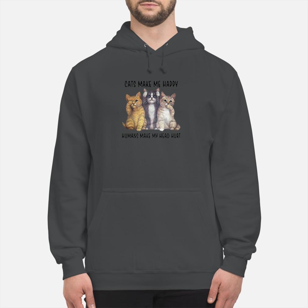 Cats make me happy humans make my head hurt Shirt hoodie