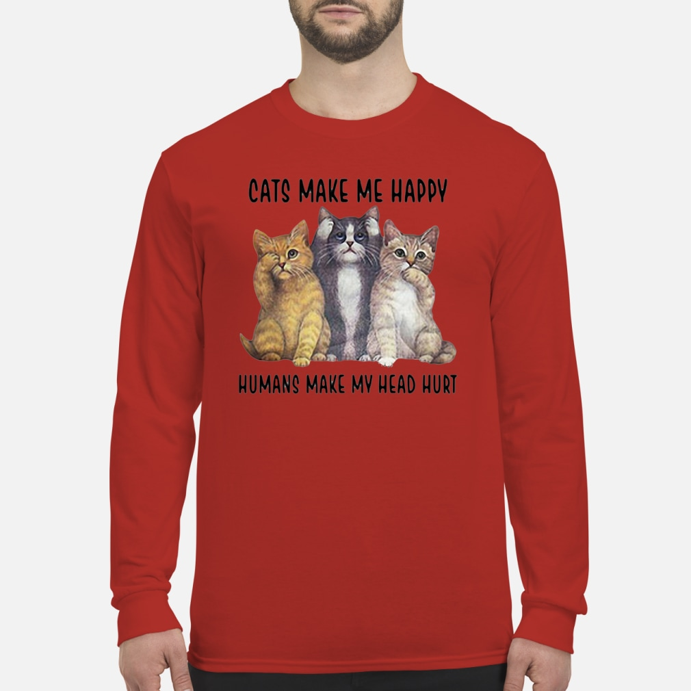 Cats make me happy humans make my head hurt Shirt long sleeved