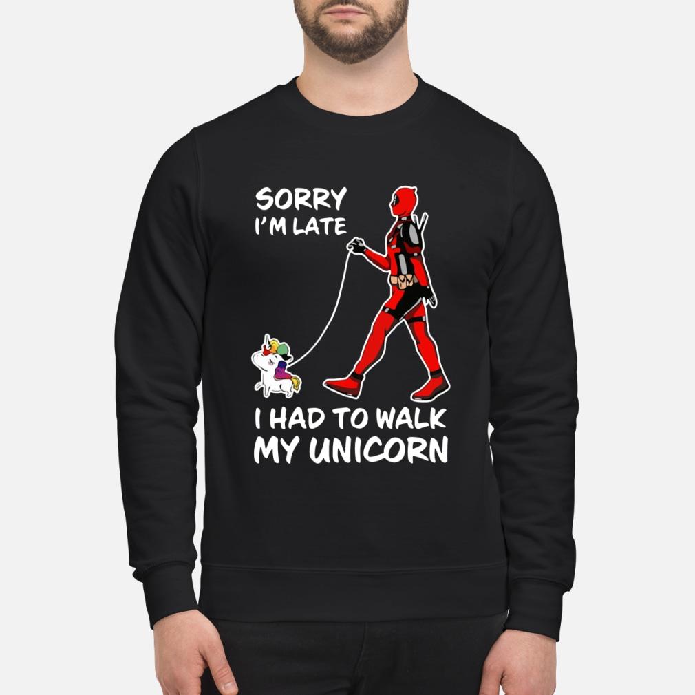 Deadpool Sorry I'm Late I Had To Walk My Unicorn Shirt sweater