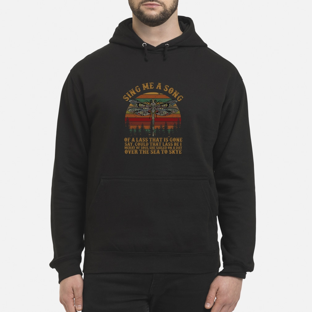 Dragonfly sing me a song of a lass that is gone shirt hoodie