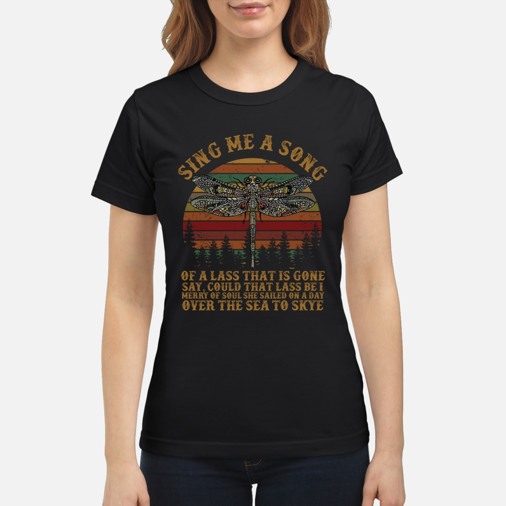 Dragonfly sing me a song of a lass that is gone shirt ladies tee