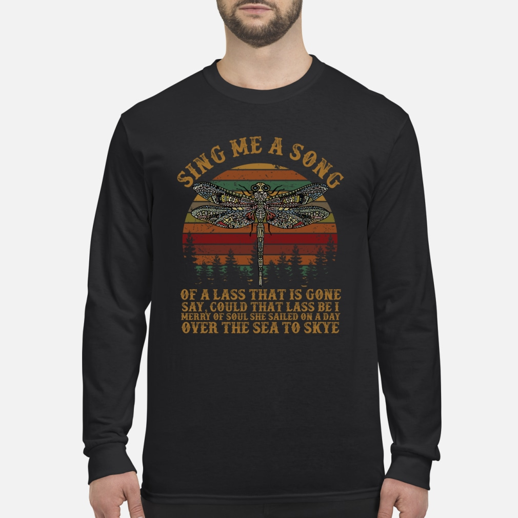 Dragonfly sing me a song of a lass that is gone shirt Long sleeved