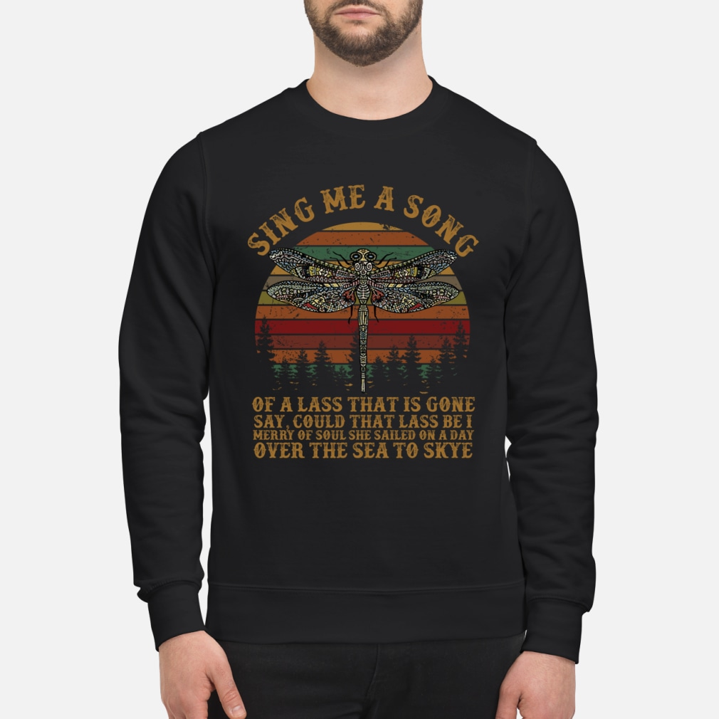 Dragonfly sing me a song of a lass that is gone shirt sweater