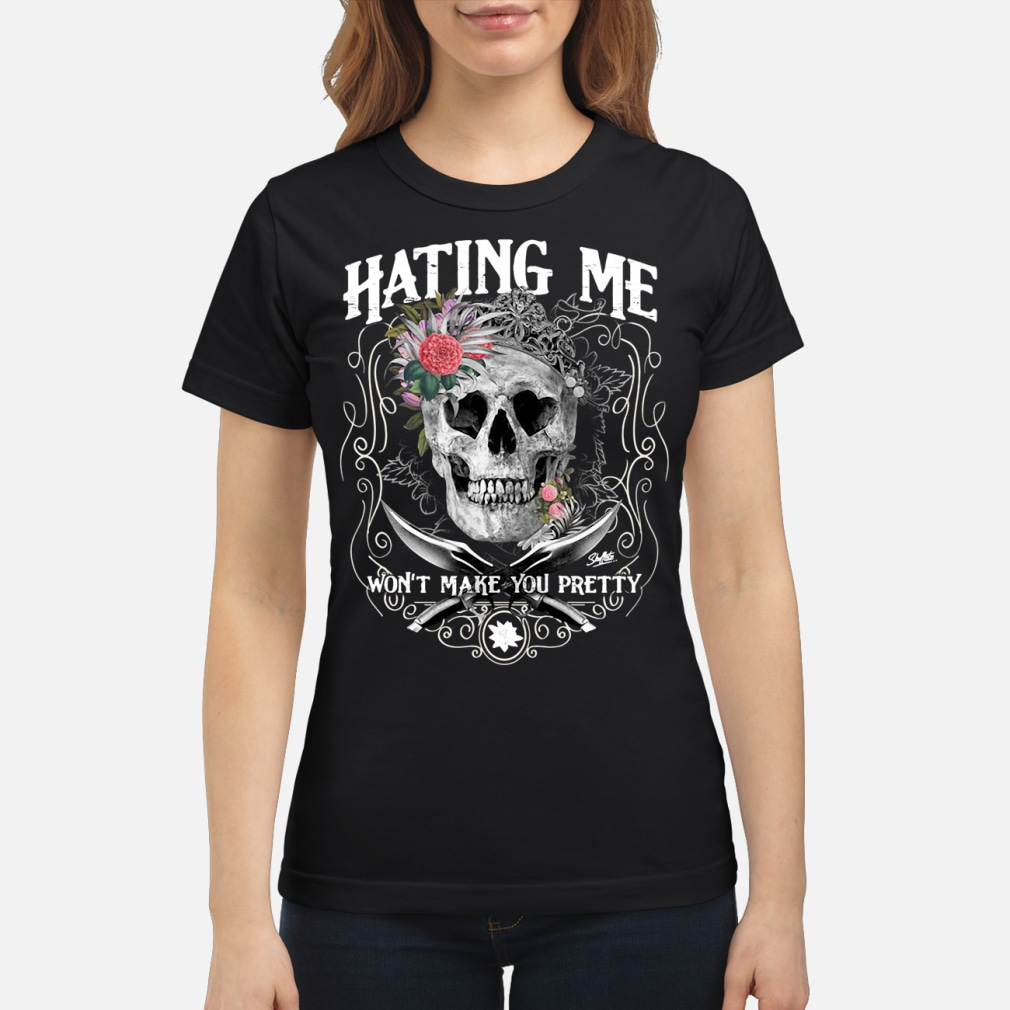 Hating Me! I Won't Make You Pretty Shirt ladies tee