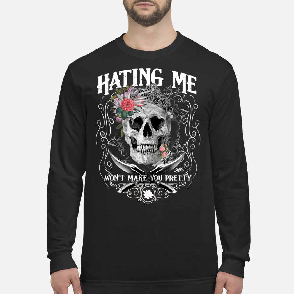 Hating Me! I Won't Make You Pretty Shirt long sleeved