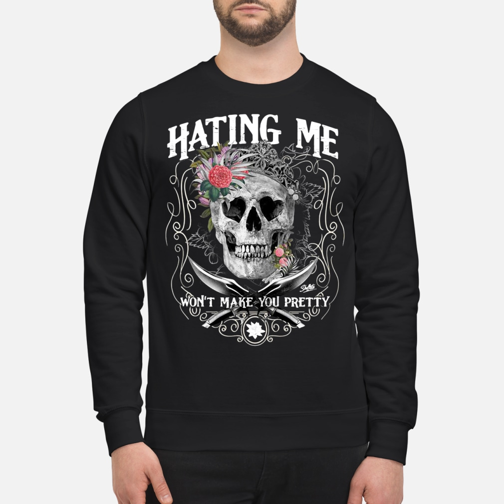 Hating Me! I Won't Make You Pretty Shirt sweater