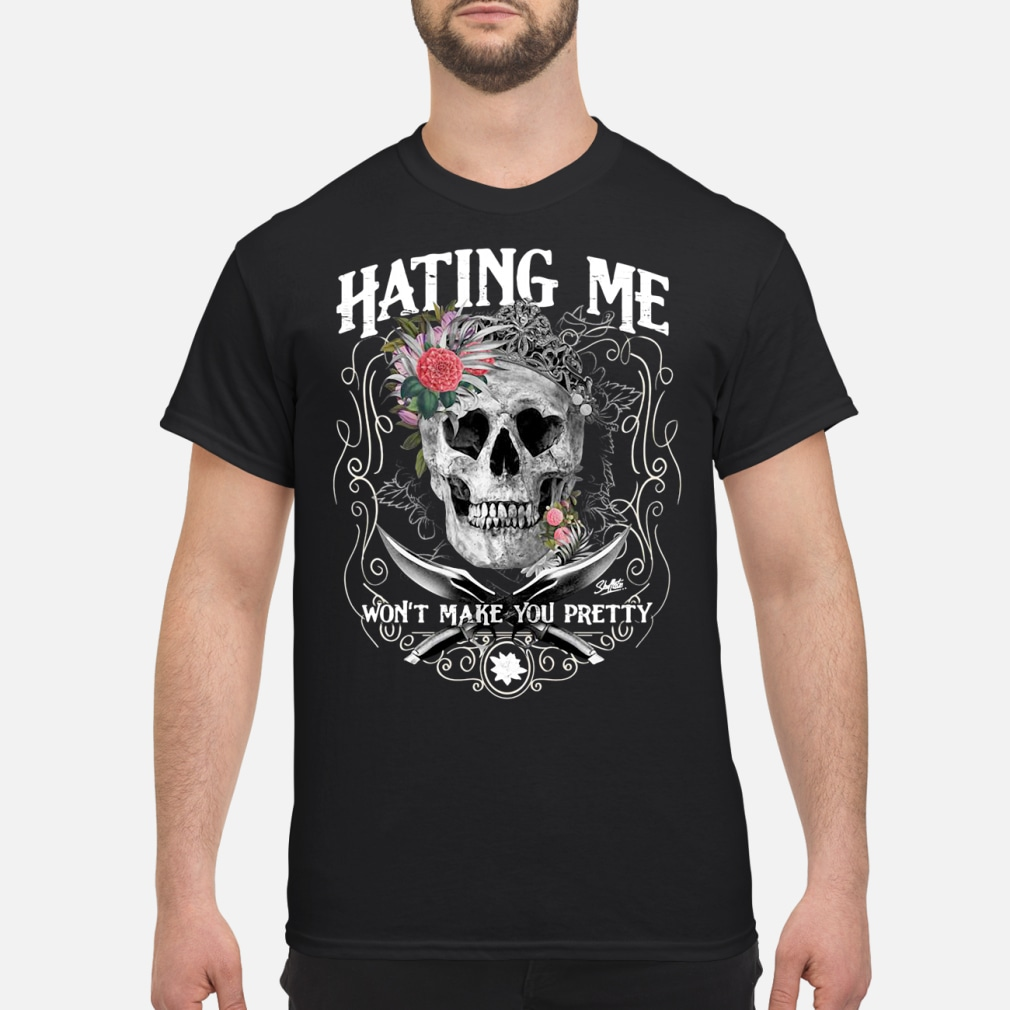 Hating Me! I Won't Make You Pretty Shirt