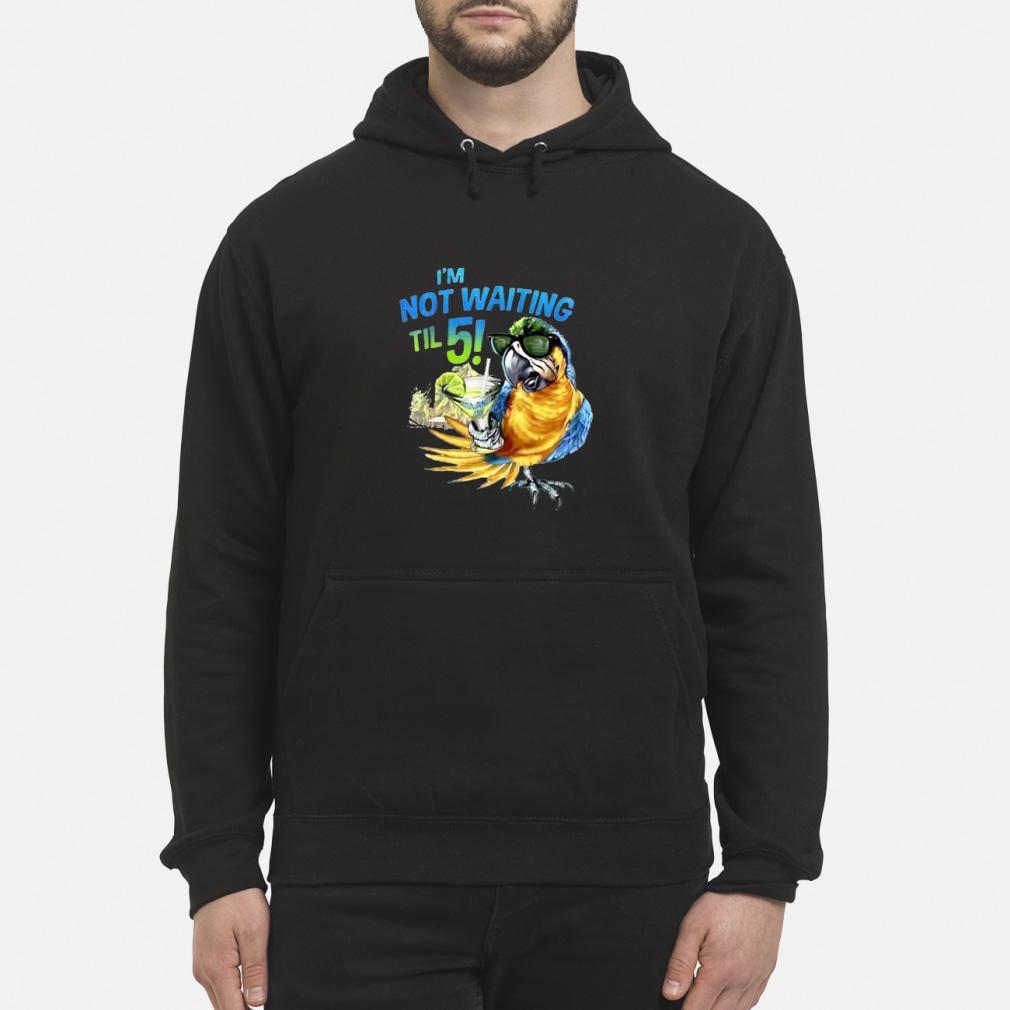 I'm not waiting til 5! Shirt hoodie