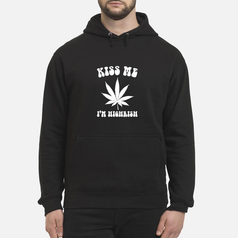 Kiss Me I'm Highrish ladies tee shirt hoodie
