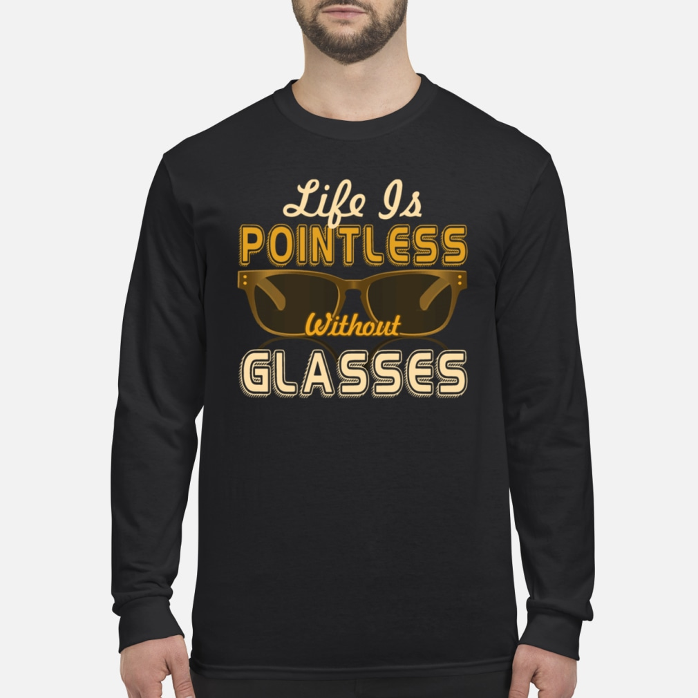 Life Is Pointless Without Glasses Shirt Long sleeved