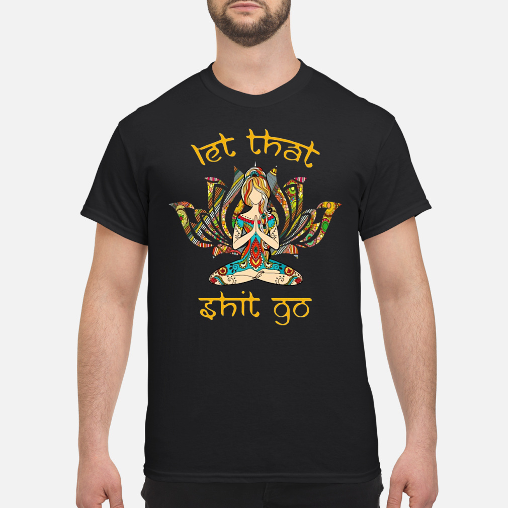 OFFICIAL Hippie Girl Yoga let that shit go shirt