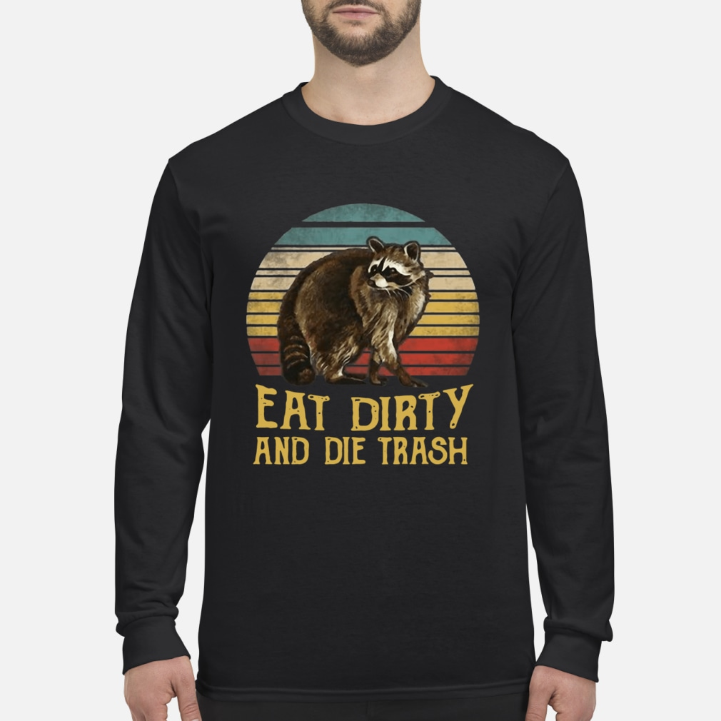 Racoon eat dirty and die trash vintage sunset shirt Long sleeved