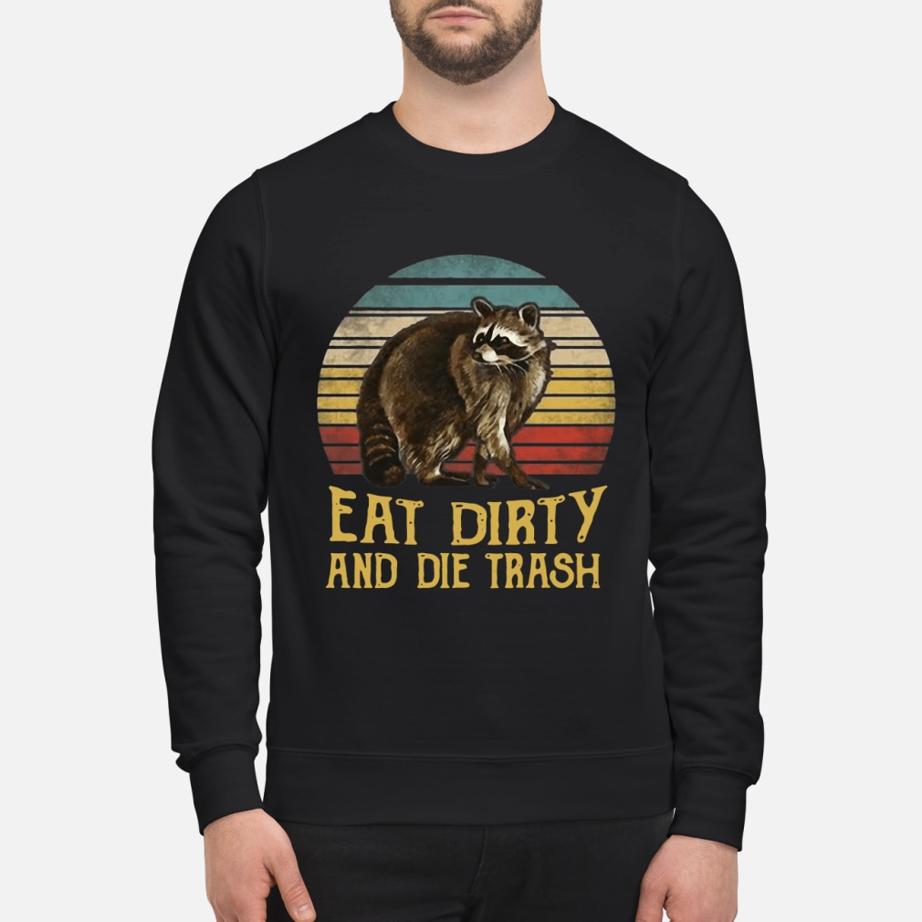 Racoon eat dirty and die trash vintage sunset shirt sweater