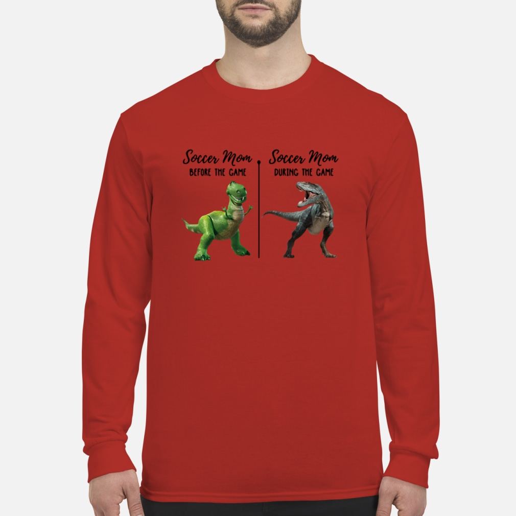 Rex and T-Rex Soccer mom before the game soccer mom the during game Shirt Long sleeved