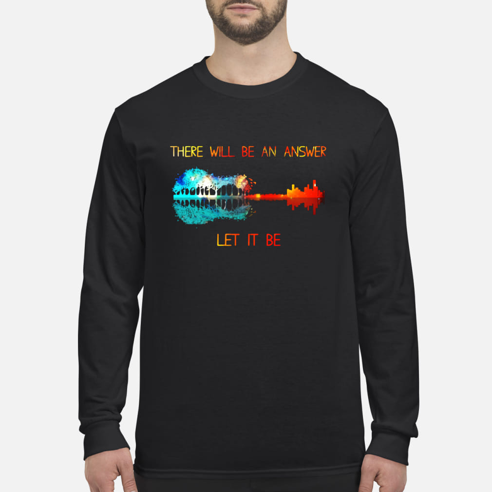 There will be an answer Let it be Shirt Long sleeved