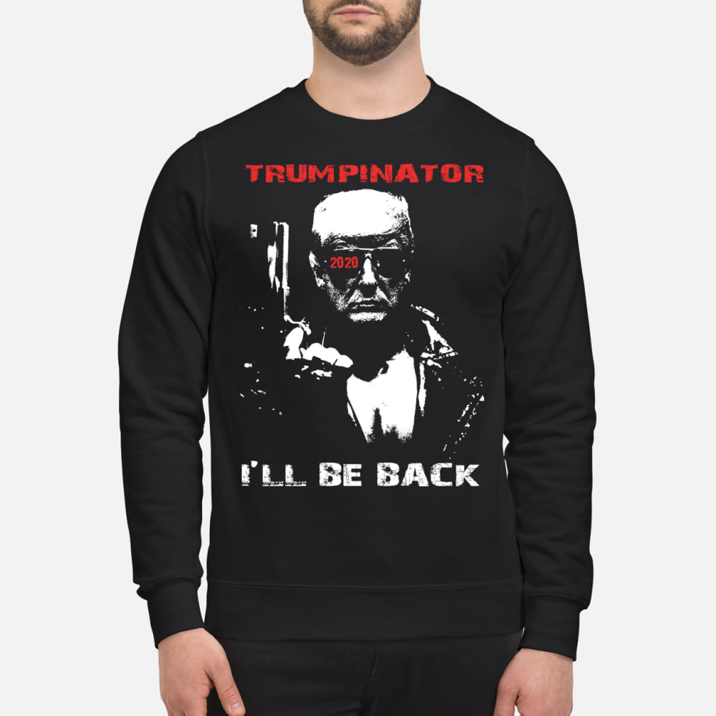 Trumpinator 2020 I'll Be Back Support Trump shirt sweater