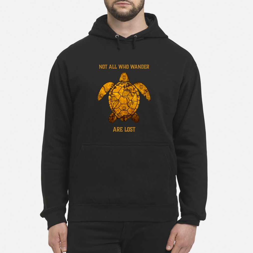 Turtle Not All Who Wander Are Lost Shirt hoodie