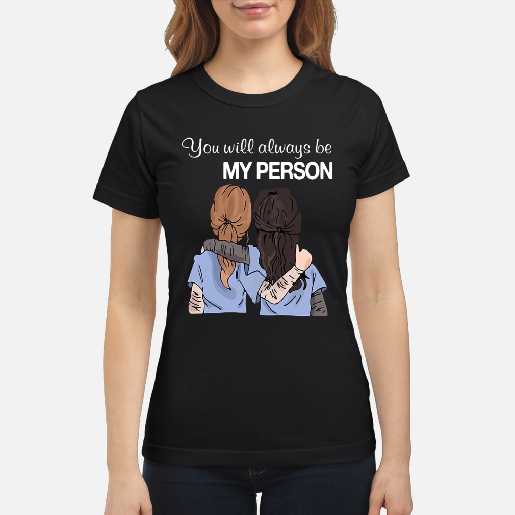 You will always be my person Shirt ladies tee