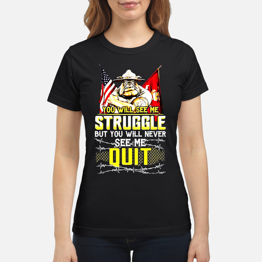You will see me struggle but you will never see me quit hoodie ladies tee