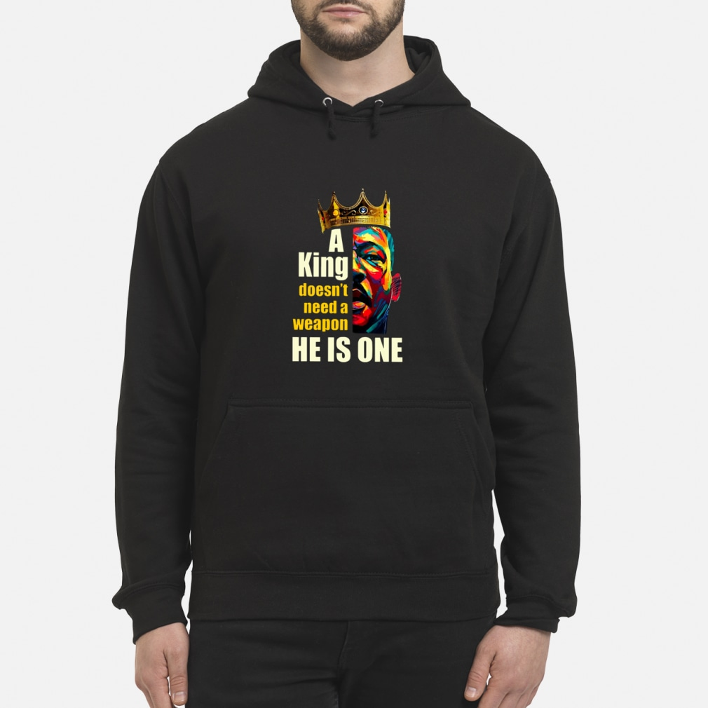 A King Doesn't Need A Weapon He Is One ladies shirt hoodie