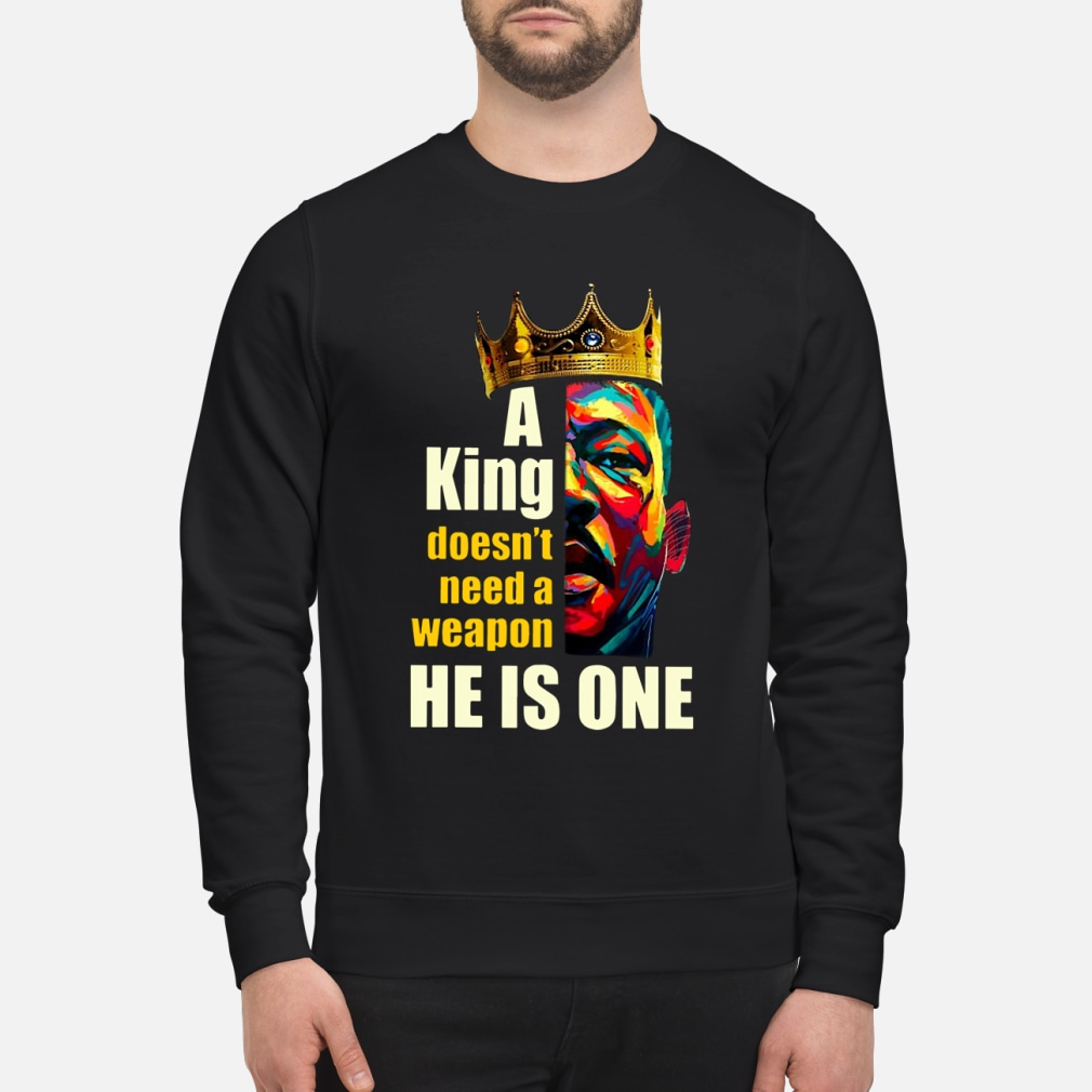 A King Doesn't Need A Weapon He Is One ladies shirt sweater