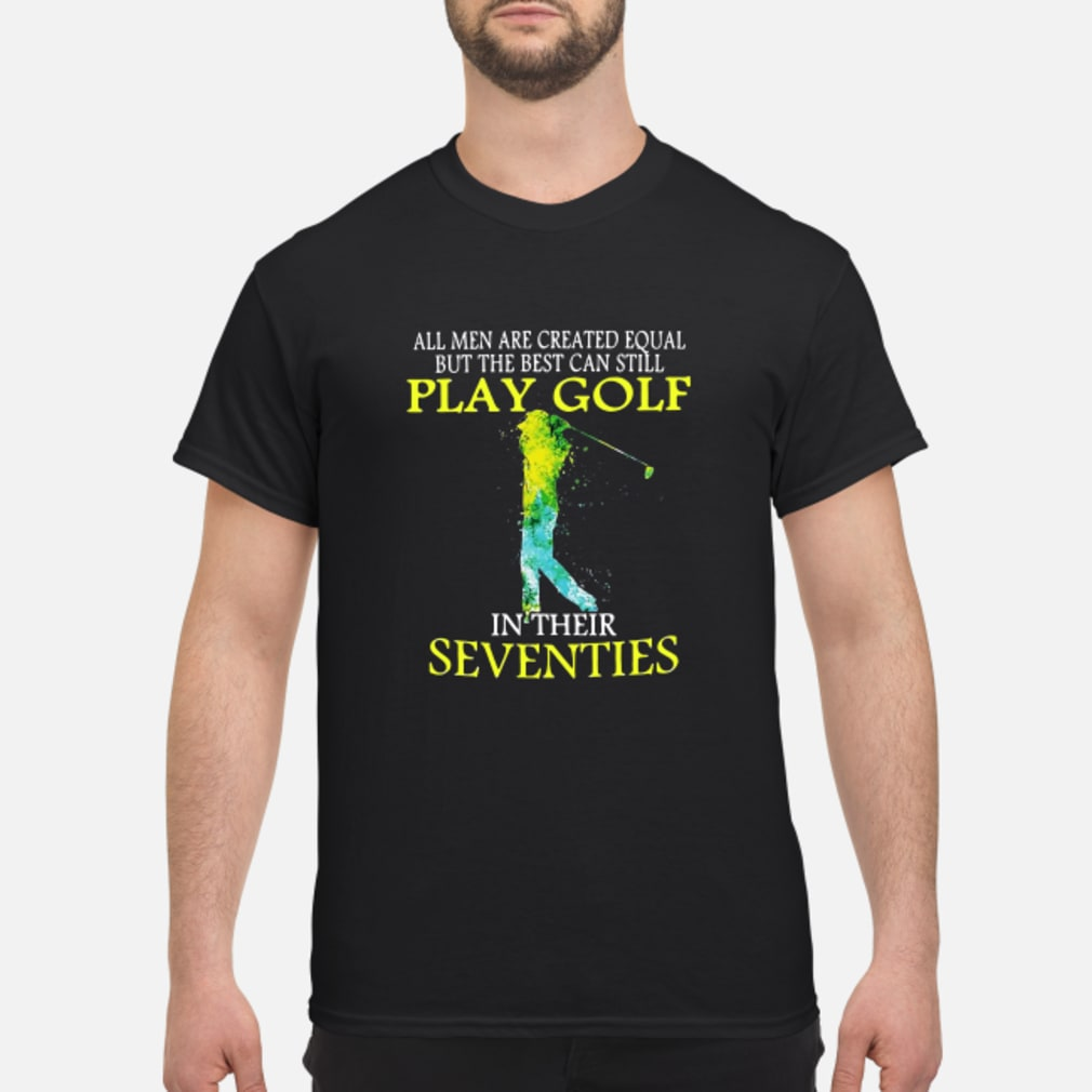 All mem are created equal but the best can still play golf in their seventies shirt