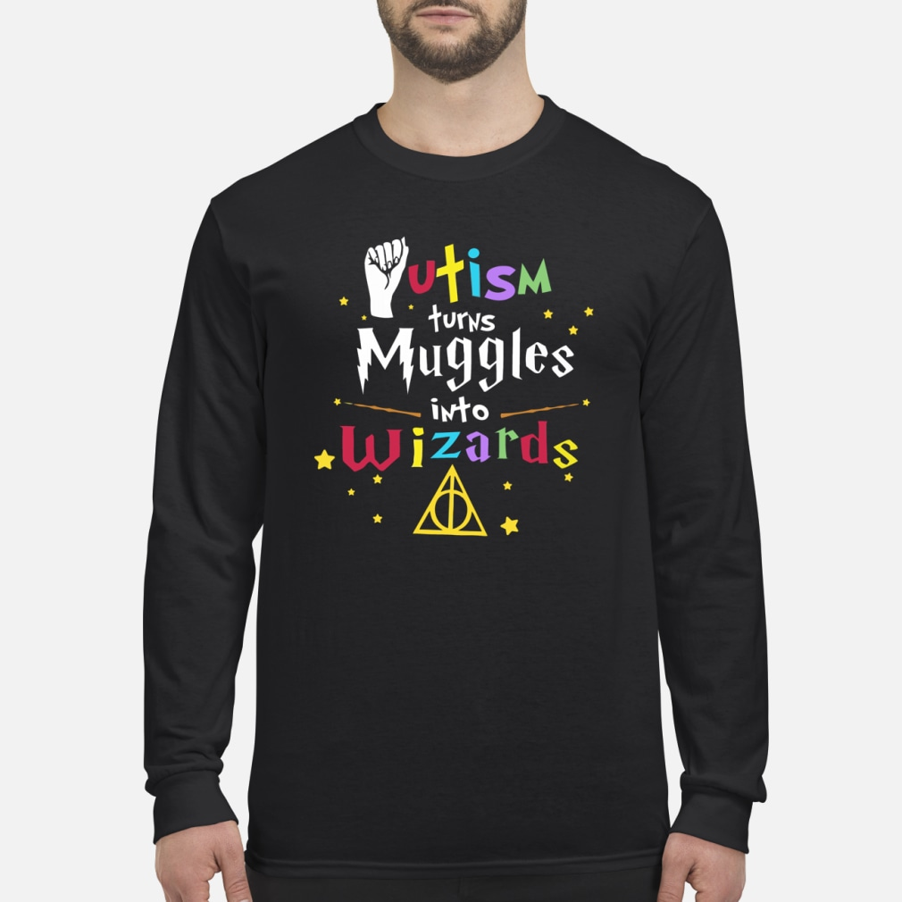 Autism turns muggles into wizards shirt Long sleeved