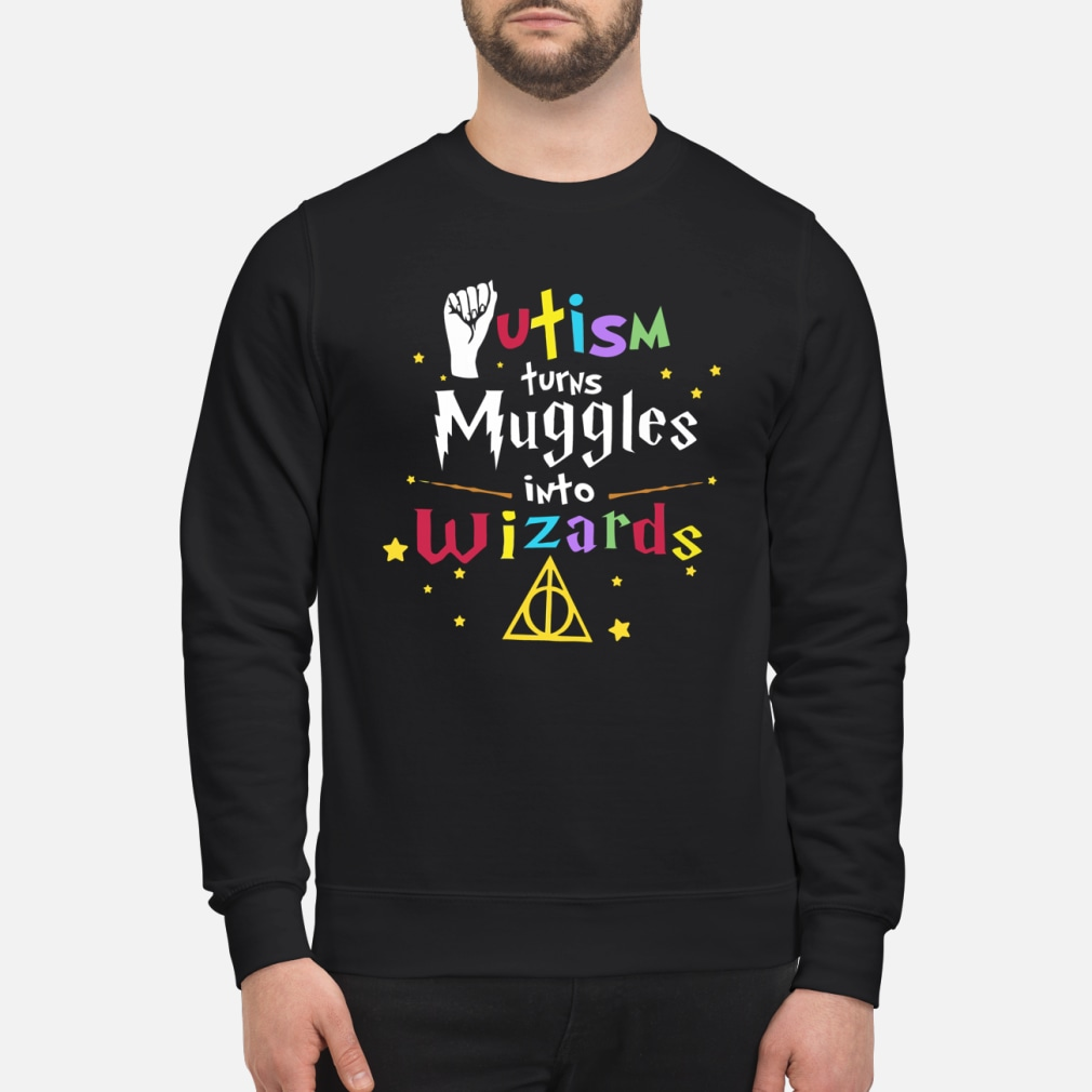 Autism turns muggles into wizards shirt sweater