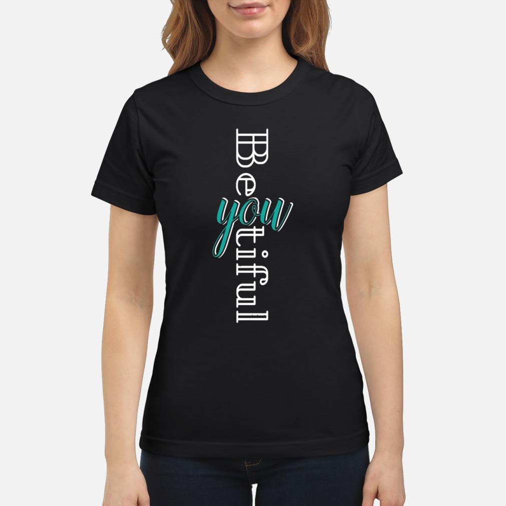 Be you tiful shirt ladies tee