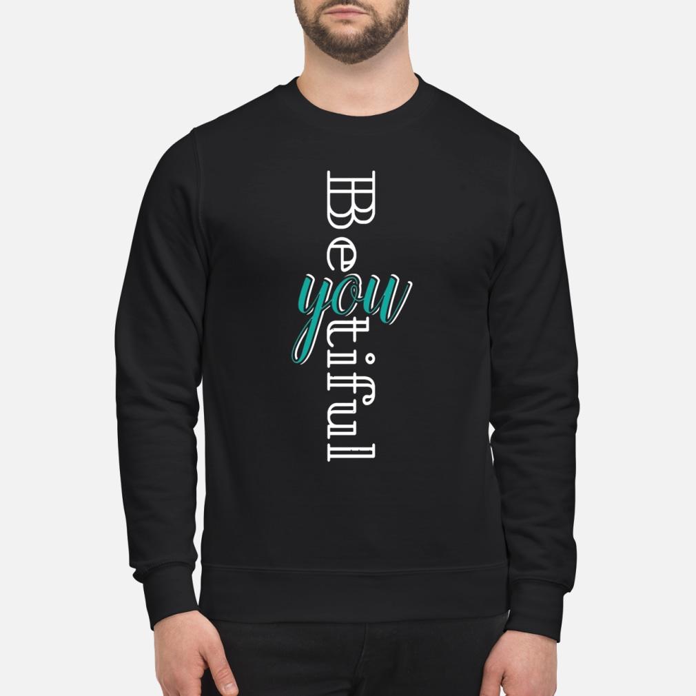 Be you tiful shirt sweater