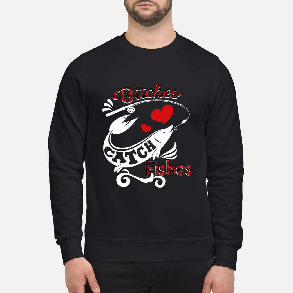 Bitches Catch Fishes Shirt sweater