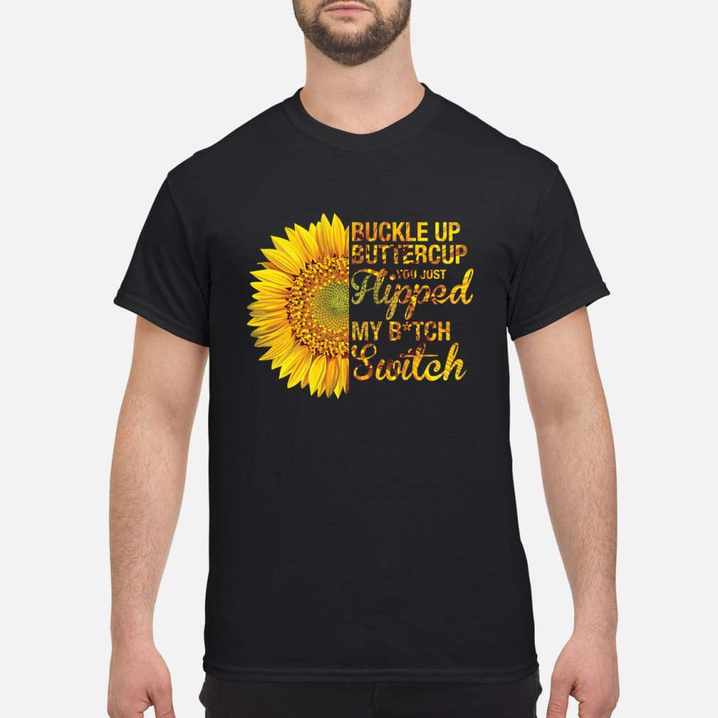 Buckle up bittercup you just hipped my bitch switch ladies shirt