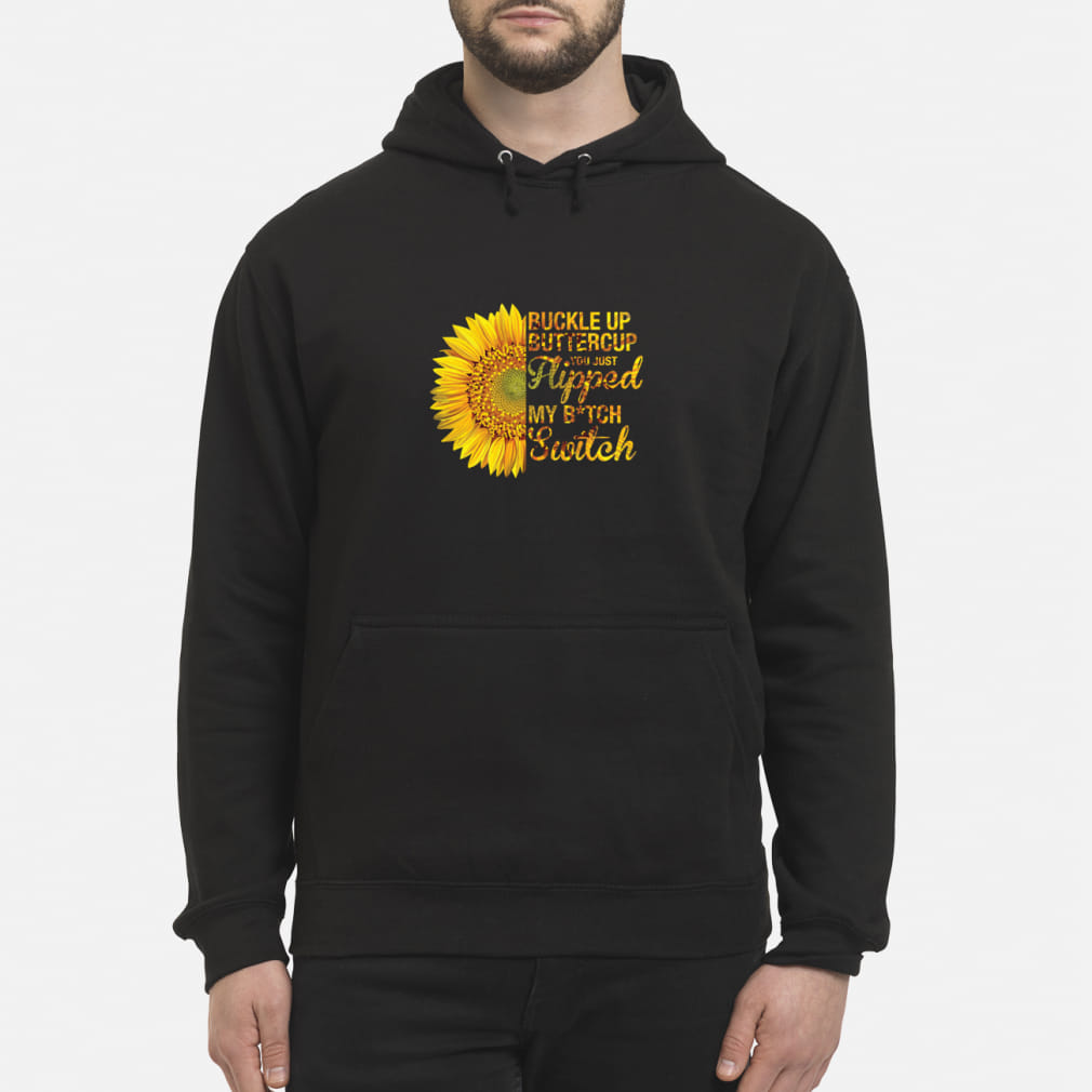 Buckle up bittercup you just hipped my bitch switch ladies shirt hoodie