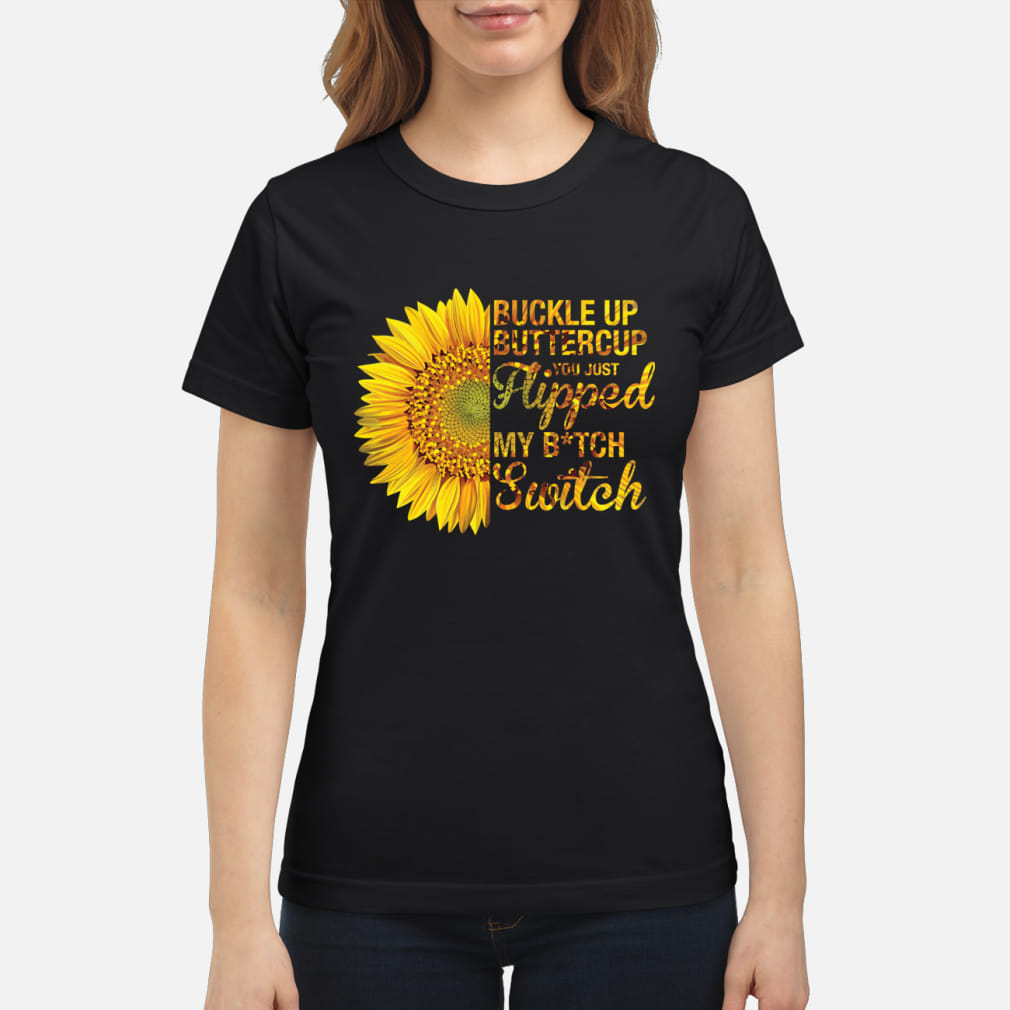 Buckle up bittercup you just hipped my bitch switch ladies shirt ladies tee