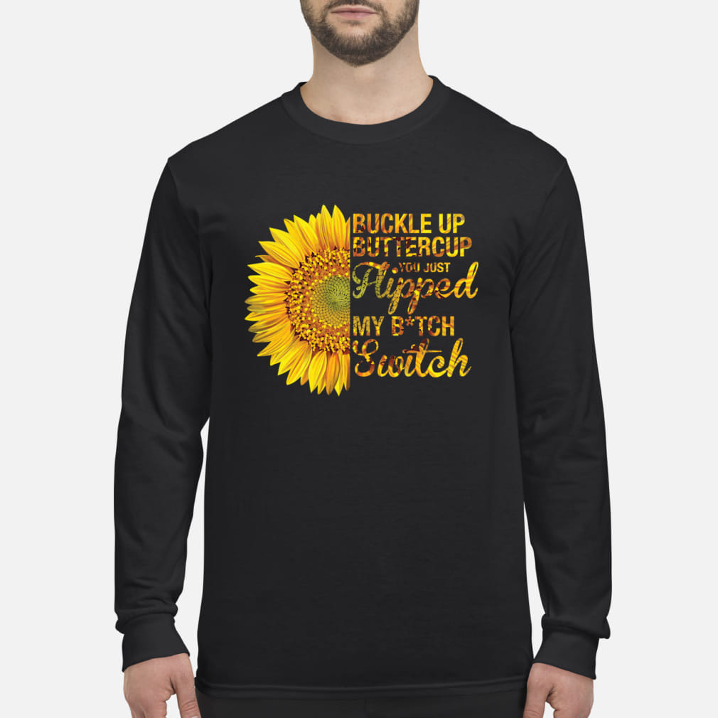 Buckle up bittercup you just hipped my bitch switch ladies shirt Long sleeved