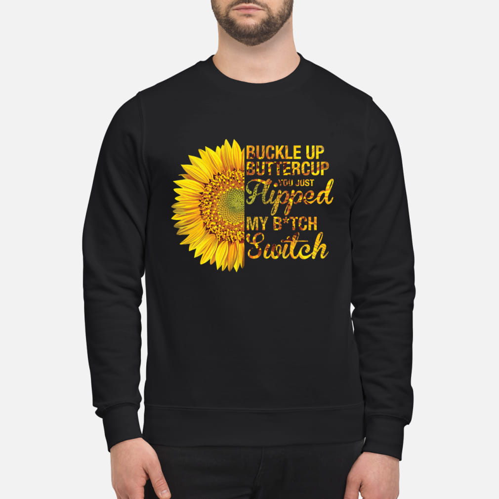 Buckle up bittercup you just hipped my bitch switch ladies shirt sweater