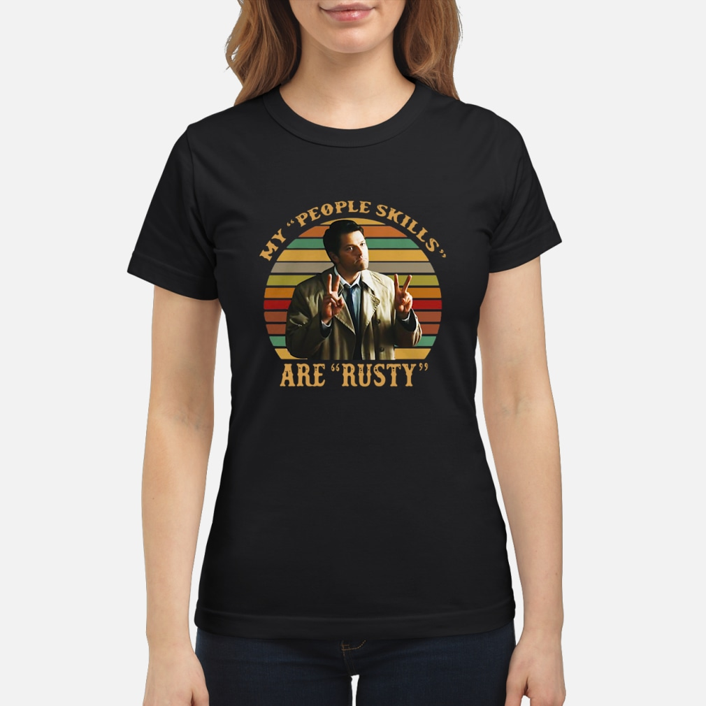 Castiel My people skills are rusty shirt ladies tee