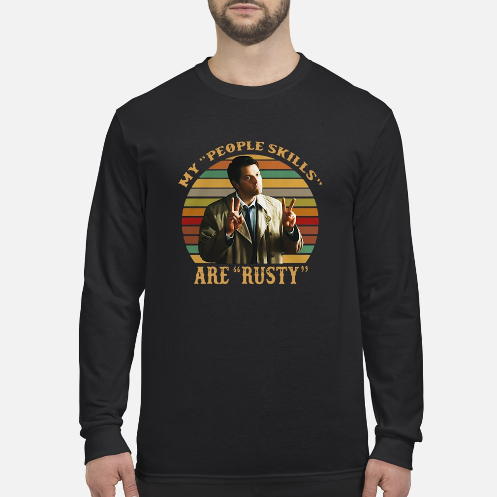 Castiel My people skills are rusty shirt Long sleeved
