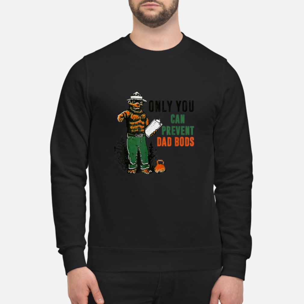 Dad Bear Only You Can Prevent Dad Bods shirt sweater