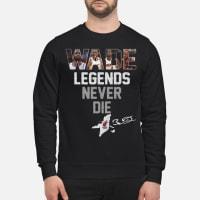 Dwyane Wade Legends Never Die ladies Shirt sweater
