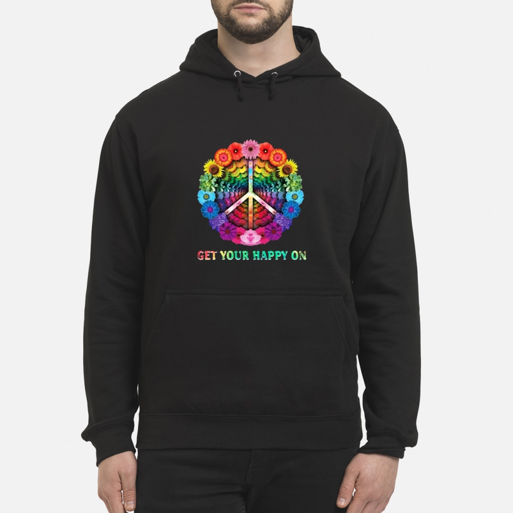 Hippie peace Get happy flowers shirt hoodie