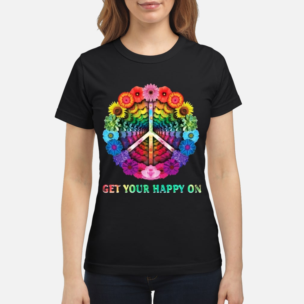 Hippie peace Get happy flowers shirt ladies tee