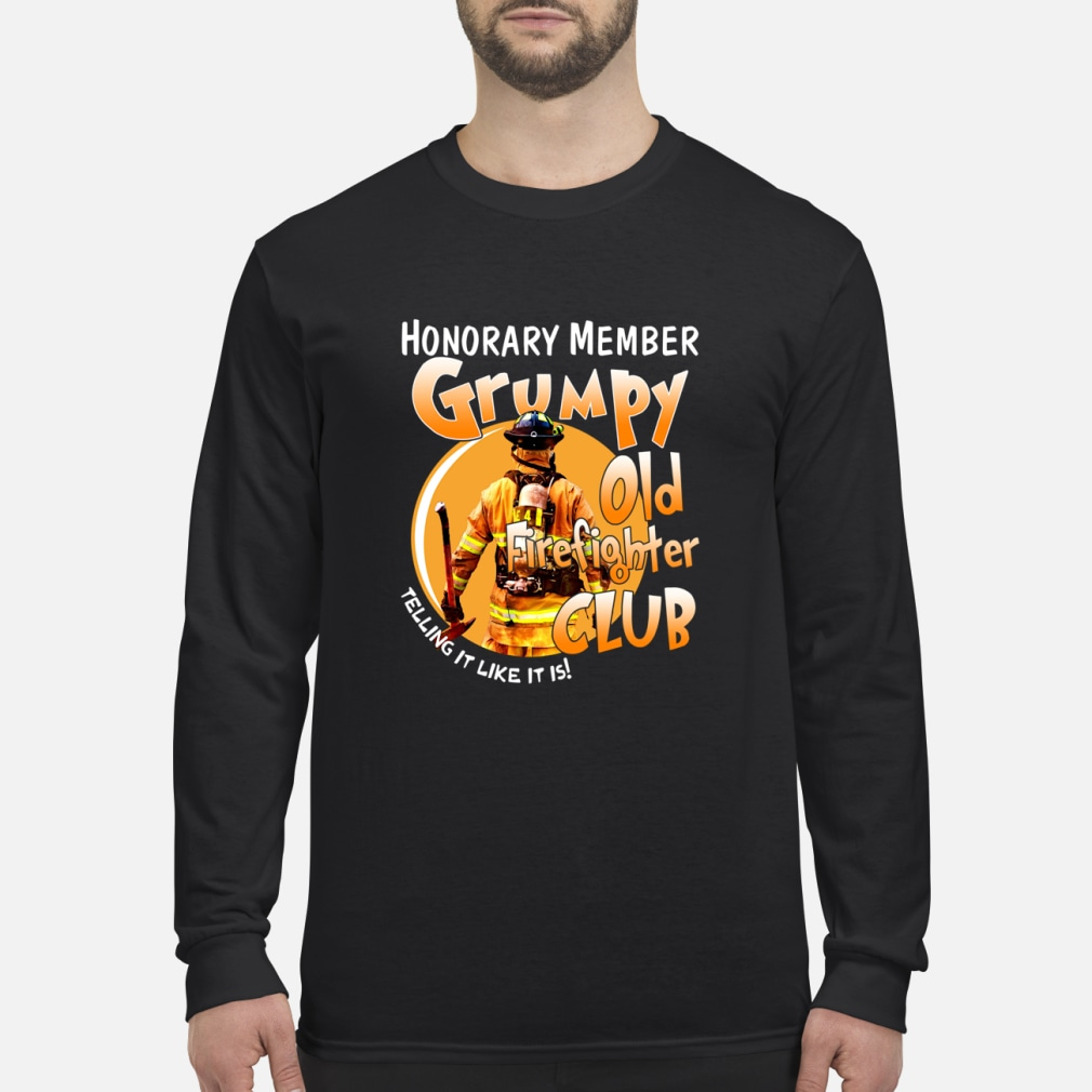 Honorary member Grumpy Old Firefighter club shirt Long sleeved