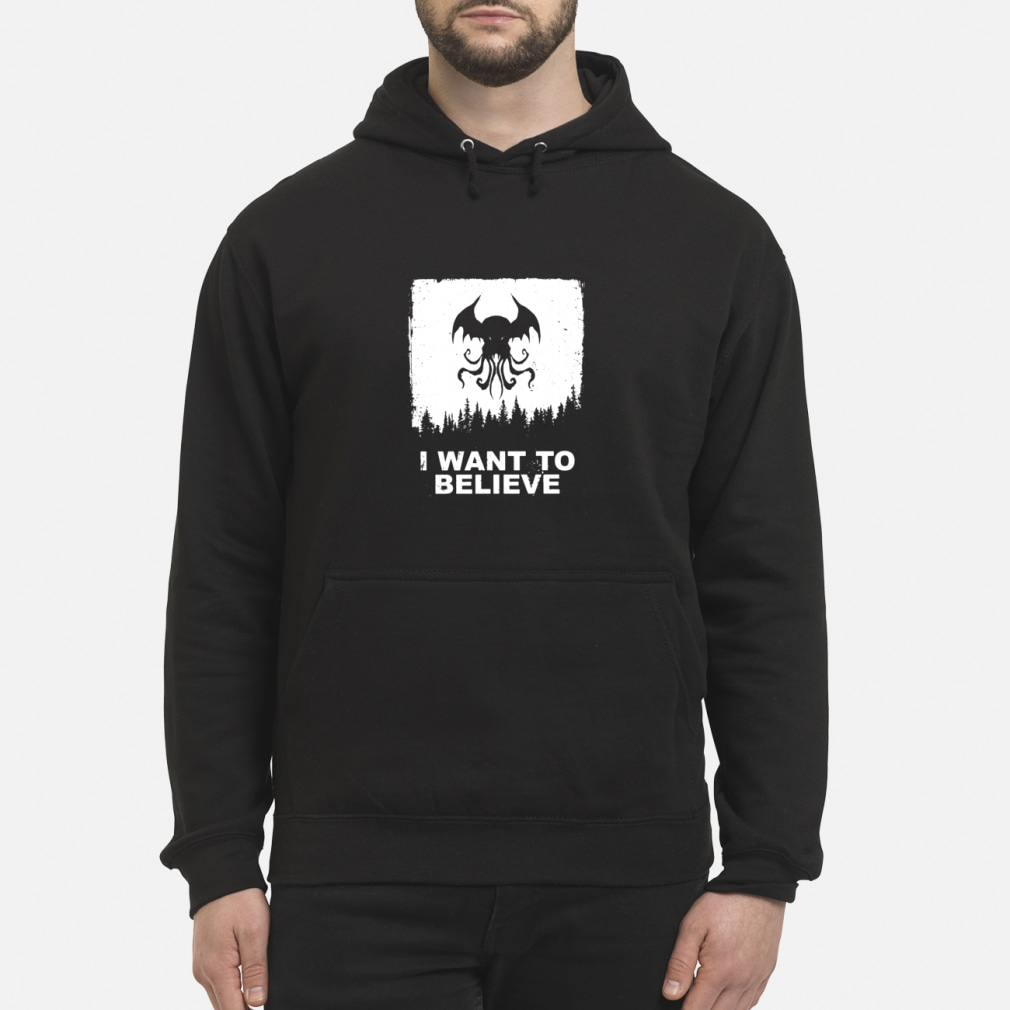 I want to believe shirt hoodie