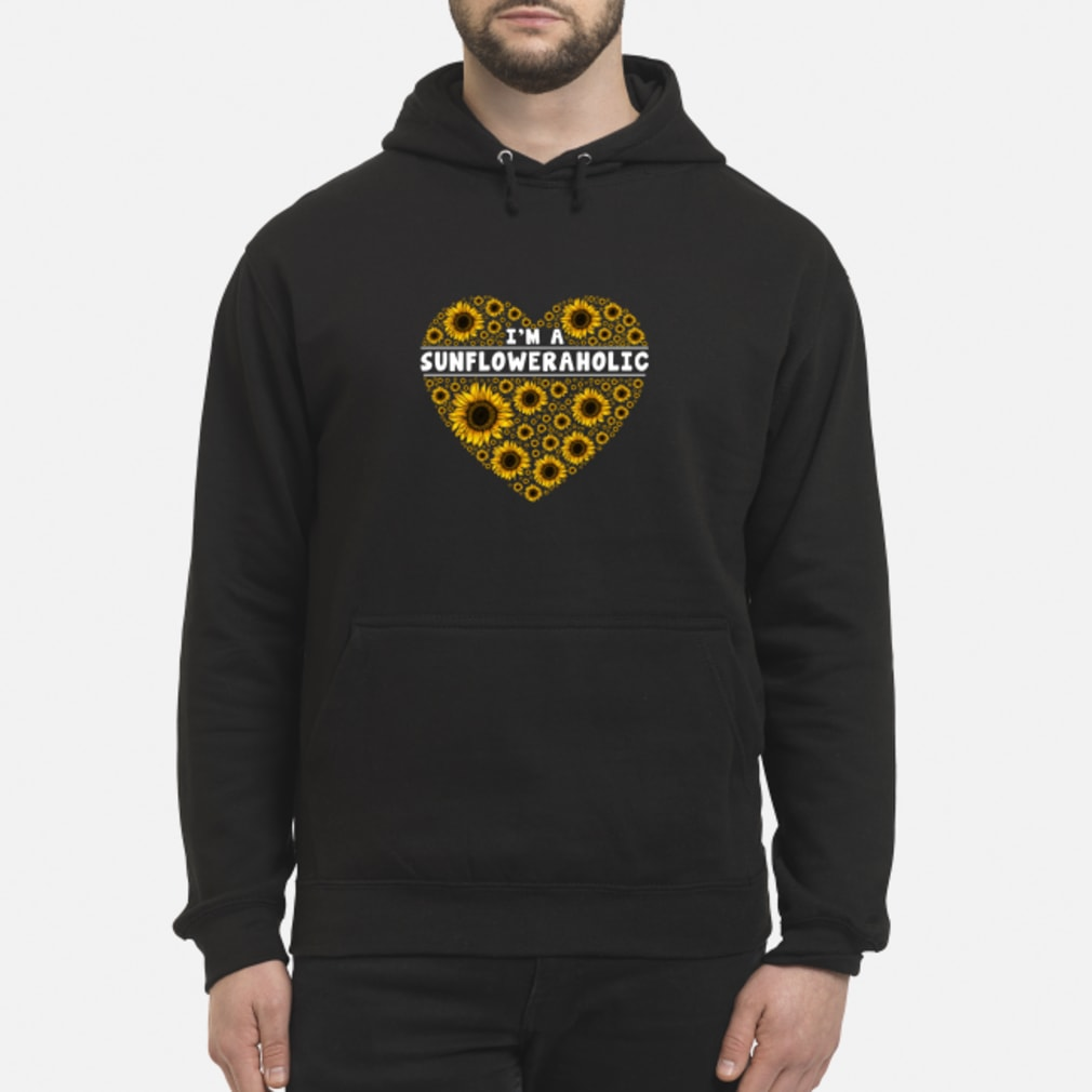 I'm a sunfloweraholic Shirt hoodie