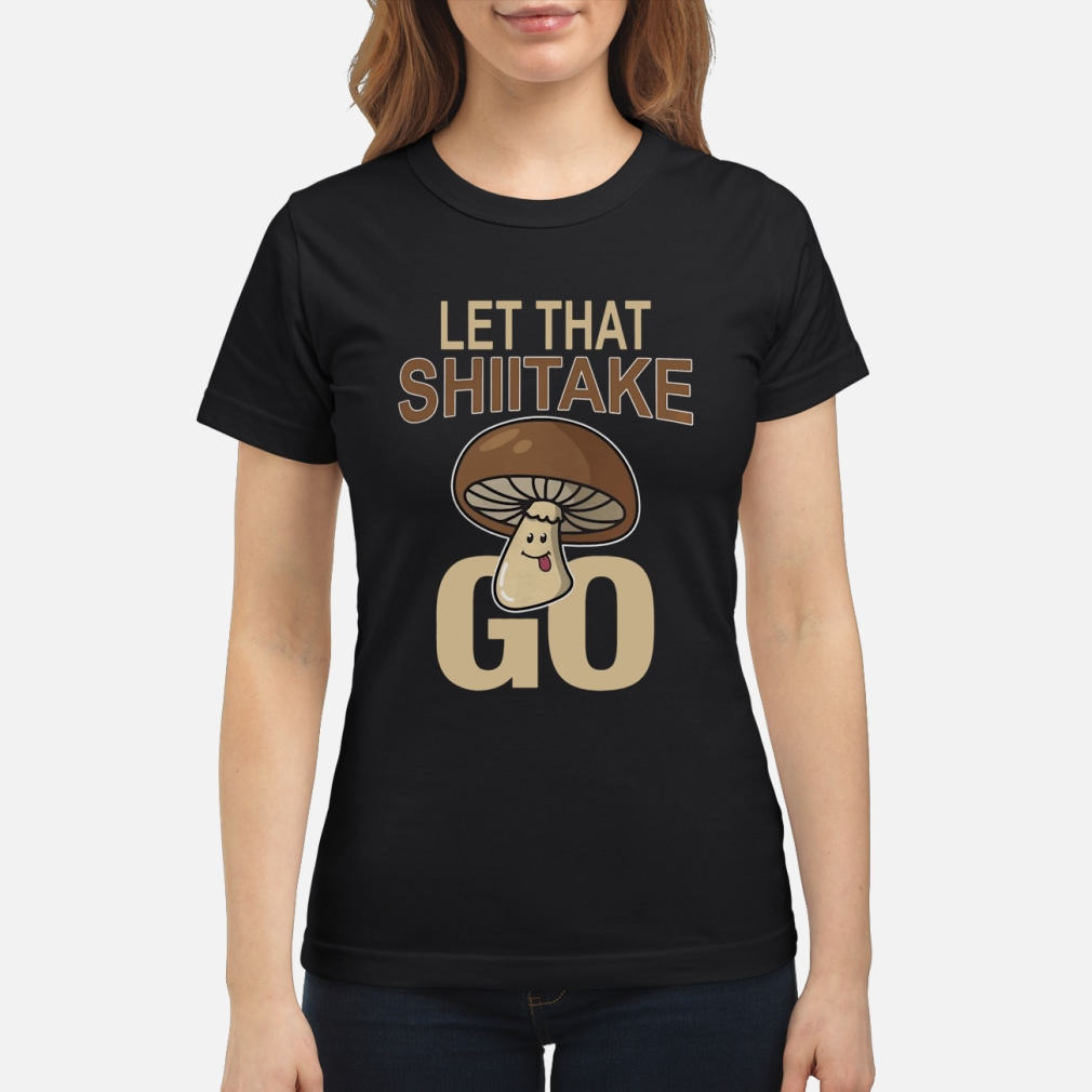 Let That Shiitake Go Shirt ladies tee