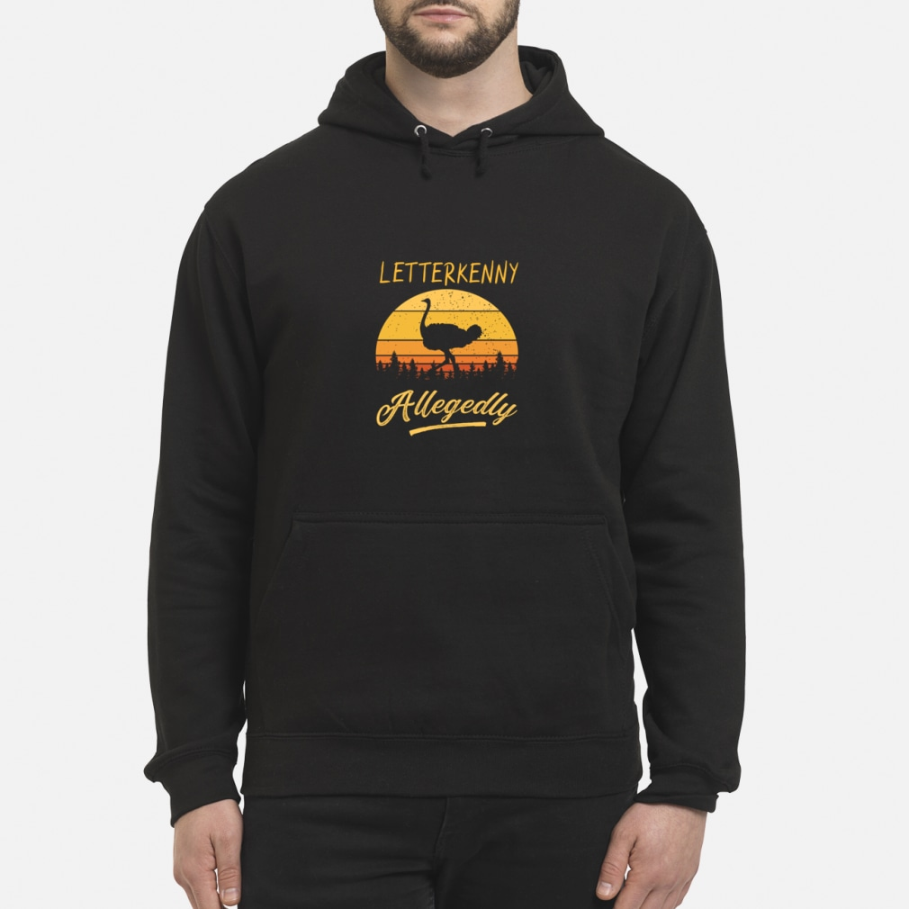 Letterkenny Allegedly Ostrich sunset shirt hoodie