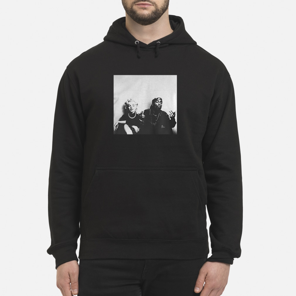 Marilyn Monroe and Tupac Shakur ladies shirt hoodie