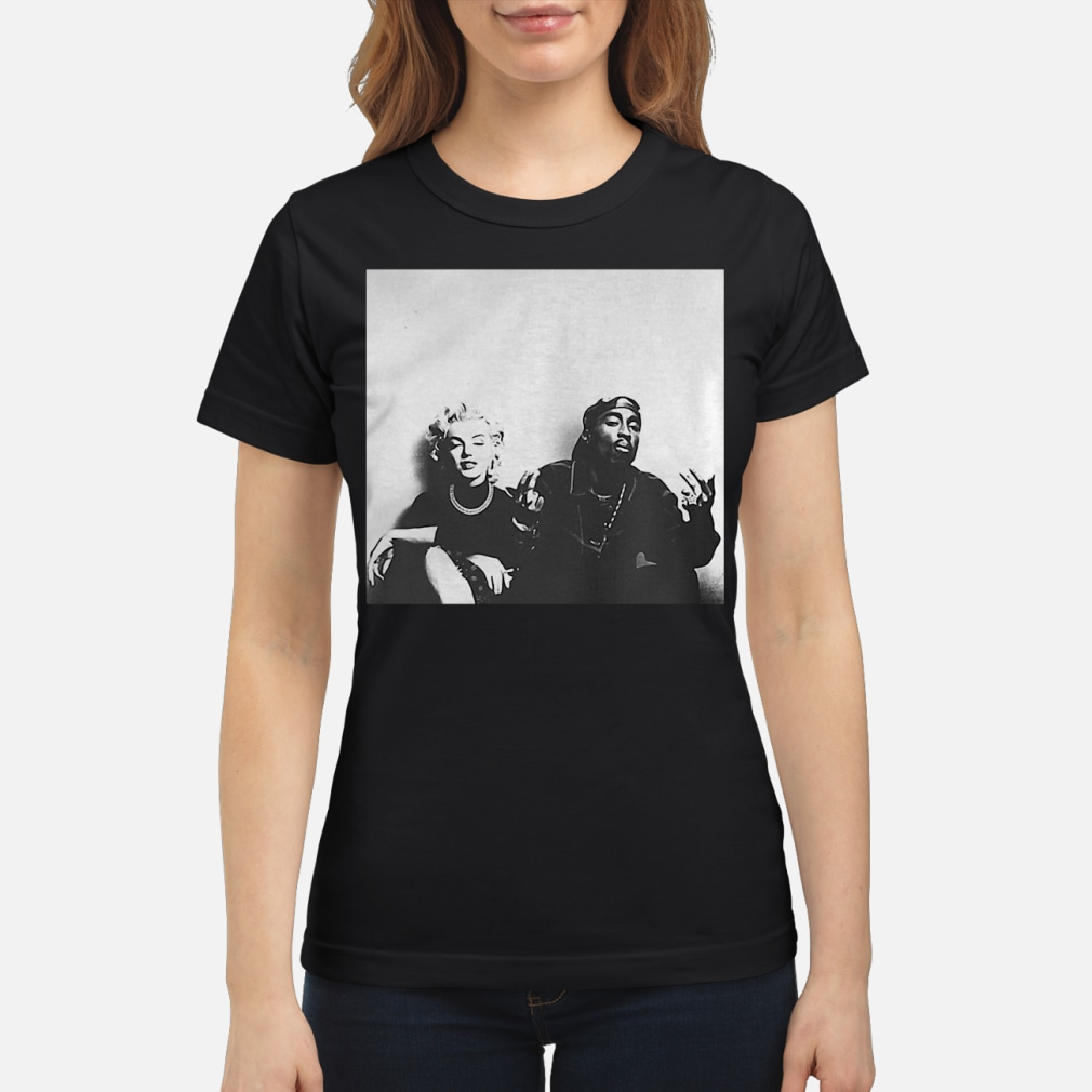 Marilyn Monroe and Tupac Shakur ladies shirt ladies tee