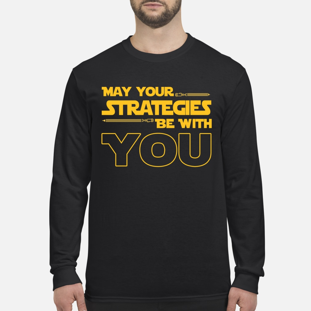 May Your strategies be with you star war version shirt Long sleeved